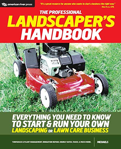The Professional Landscaper's Handbook: Everything You Need to Know to Start and Run Your Own ...