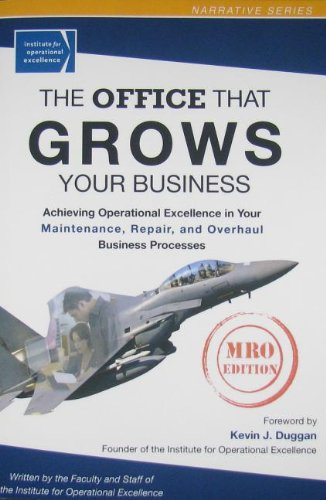 The Office That Grows Your Business: Achieving Operational Excellence in Your Maintenance, Repair, ...