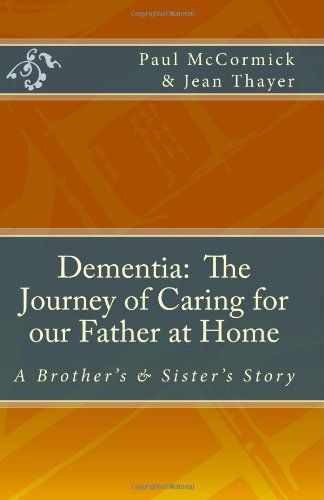 Dementia: The Journey of Caring for our Father at Home: A Brother's and Sister's Story (0984185313) by Paul McCormick; Jean Thayer
