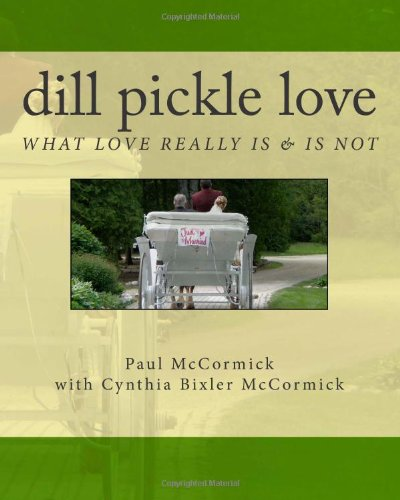 Dill Pickle Love: What Love Really Is & Is Not (0984185321) by Paul McCormick