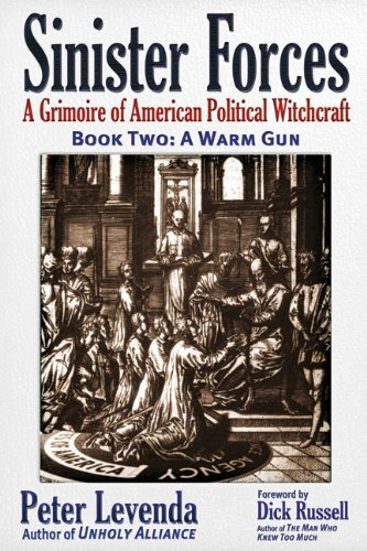 Sinister Forces-A Warm Gun: A Grimoire of American Political Witchcraft: Levenda, Peter