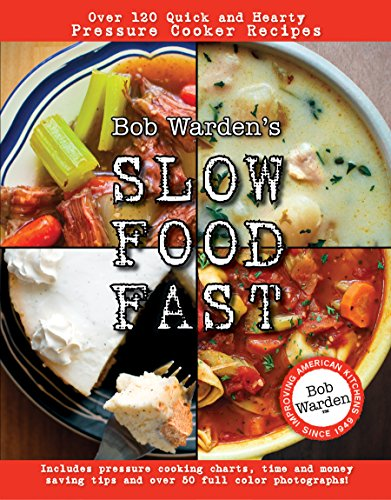 Bob Warden's Slow Food Fast: Over 120 Quick and Hearty Pressure Cooker Recipes (0984188711) by Bob Warden