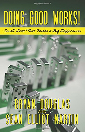 Doing Good Works: Small Acts That Make a Big Difference: Bryan Douglas