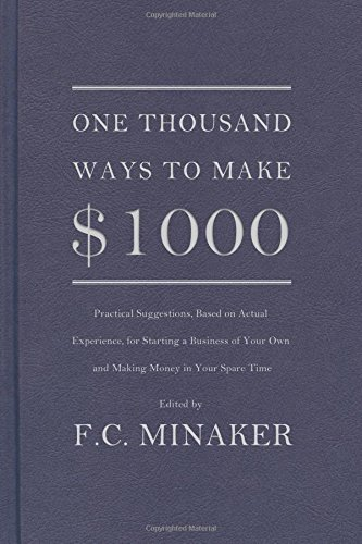 9780984189212: One Thousand Ways to Make $1000 (Practical Suggestions, Based on Actual Experience, for Starting a Business of Your Own and Making Money in Your Spare