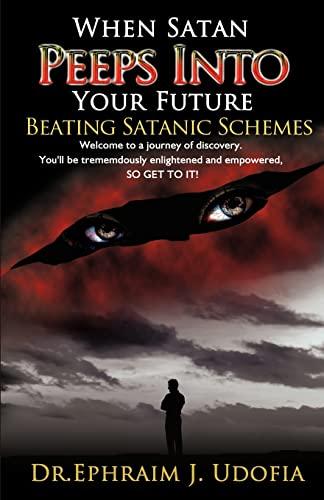 9780984189984: When Satan Peeps Into Your Future