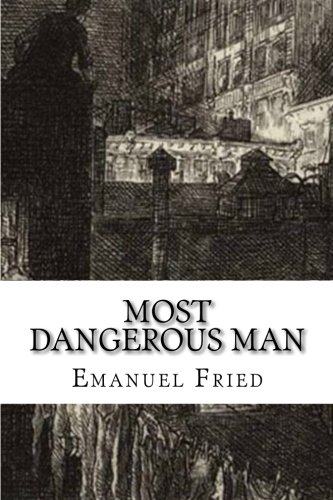 Most Dangerous Man: A Personal Memoir: Emanuel Fried