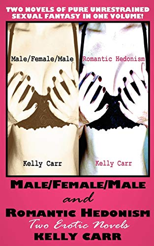 Male/Female/Male and Romantic Hedonism: Two Erotic Novels (0984195726) by Kelly Carr
