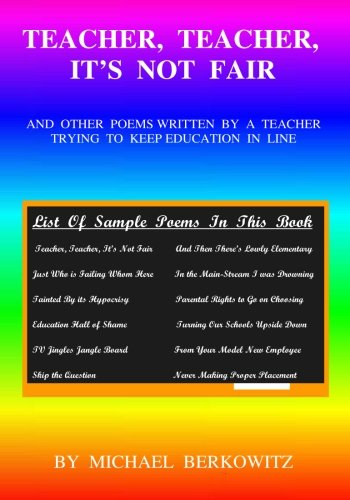 9780984198399: Teacher, Teacher, It's Not Fair: And Other Poems Written By a Teacher Trying to Keep Education in Line