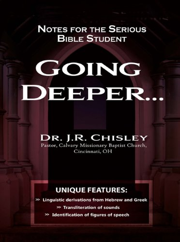 Going Deeper.: Notes for the Serious Bible Student: Dr. J. R. Chisley