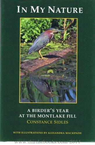 IN MY NATURE: A BIRDER'S YEAR AT THE MONTLAKE FILL: Sidles, Constance
