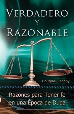 Verdadero Y Razonable (Razones para Tener fe: Douglas Jacoby