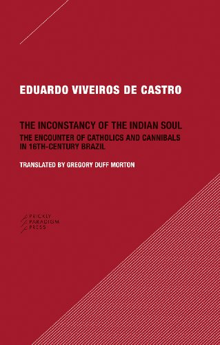 9780984201013: The Inconstancy of the Indian Soul: The Encounter of Catholics and Cannibals in 16-century Brazil