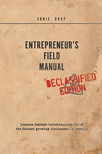 Entrepreneur's Field Manual: Lessons Learned Bootstrapping One of the Fastest Growing ...