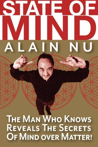 State Of Mind: The Man Who Knows Reveals The Secrets of Mind Over Matter: Alain Nu