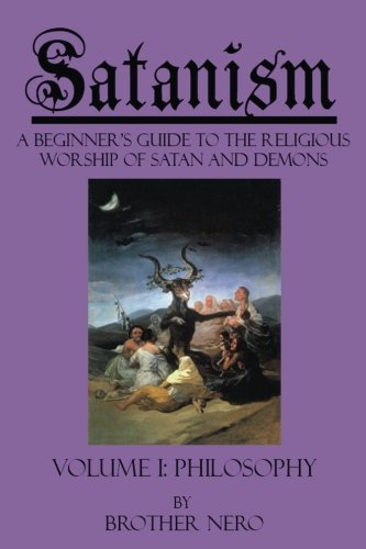 9780984210800: Satanism: A Beginner's Guide to the Religious Worship of Satan and Demons Volume I: Philosophy: 1