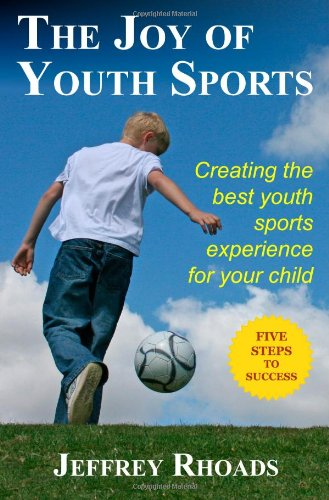 9780984211302: The Joy of Youth Sports: Creating the Best Youth Sports Experience for Your Child