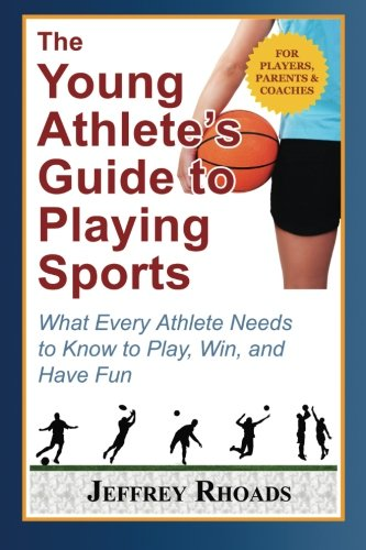 9780984211326: The Young Athlete's Guide to Playing Sports: What Every Athlete Needs to Know to Play, Win, and Have Fun