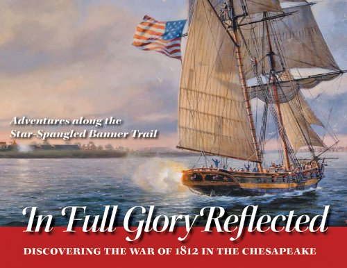 9780984213542: In Full Glory Reflected: Discovering the War of 1812 in the Chesapeake