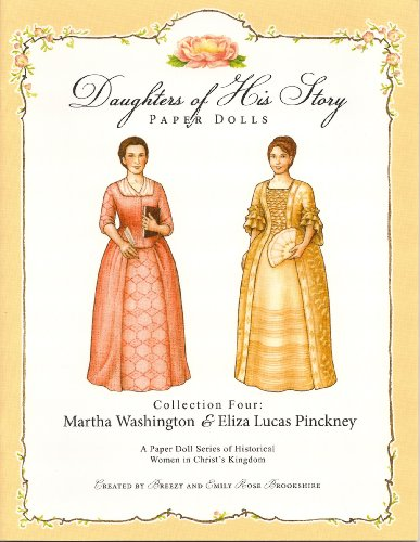 Daughters of His Story Paper Dolls: Collection 4, Martha Washington Eliza Lucas Pinckney