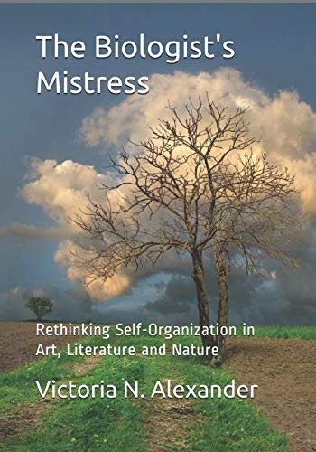 9780984216550: The Biologist's Mistress: Rethinking Self-Organization in Art, Literature, and Nature