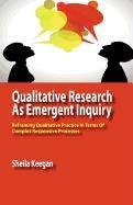 9780984216581: Qualitative Research as Emergent Inquiry: Reframing Qualitative Practice in Terms of Complex Responsive Processes