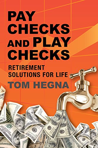 Paychecks and Playchecks: Retirement Solutions for Life: Hegna, Tom