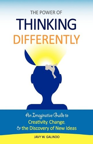 9780984223909: The Power of Thinking Differently: An Imaginative Guide to Creativity, Change, and the Discovery of New Ideas
