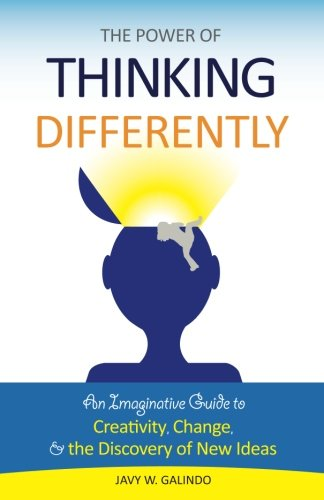 9780984223930: The Power of Thinking Differently: An imaginative guide to creativity, change, and the discovery of new ideas.