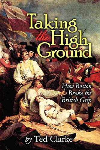 Taking the High Ground - How Boston Broke the British Grip: Ted Clarke