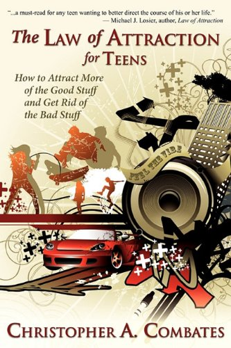 9780984225880: The Law of Attraction for Teens: How to Attract More of the Good Stuff and Get Rid of the Bad Stuff