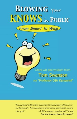 BLOWING Your KNOWS in PUBLIC: From Smart to Wise: Tom Swanson