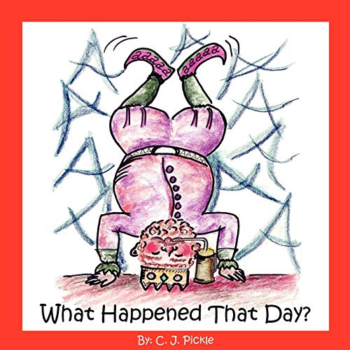 What Happened That Day?: Pickle, C.J.