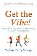 9780984239498: Get the Vibe - Achieve Your Goals, Increase Your Productivity, and Improve Your Relationships