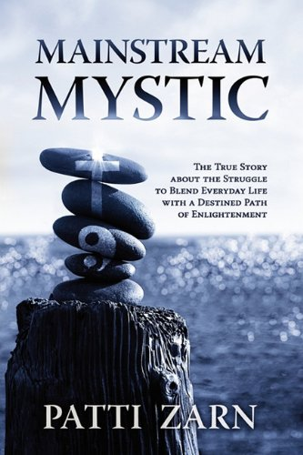 9780984239900: Mainstream Mystic - The True Story about the Struggle to Blend Everyday Life with a Destined Path of Enlightenment
