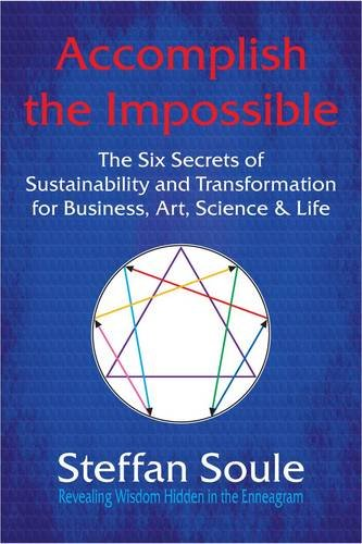 9780984240517: Accomplish the Impossible: The Six Secrets of Sustainability and Transformation for Business, Art, Science & Life: Revealing Wisdom Hidden in the
