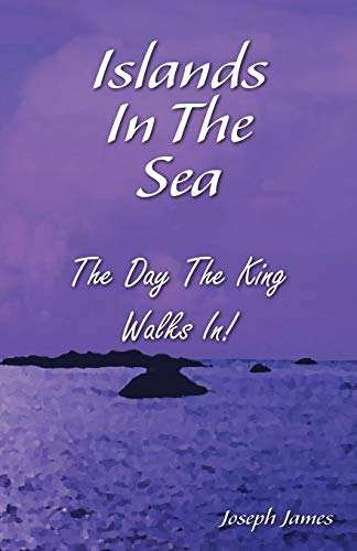 Islands in the Sea: The Day the King Walks In: Joseph James Hartmann