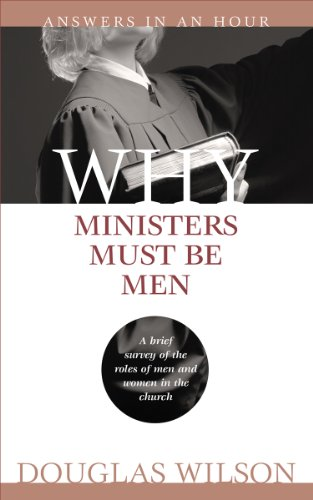 Why Ministers Must Be Men (0984243925) by Douglas Wilson