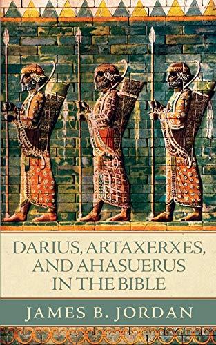 9780984243952: Darius, Artaxerxes, and Ahasuerus in the Bible