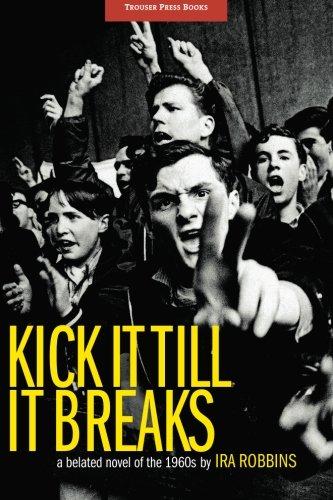 9780984253920: Kick It Till It Breaks: A belated novel of the 1960s