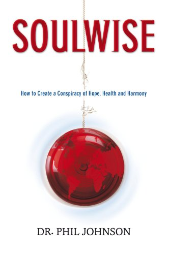 Soulwise: How to Create a Conspiracy of: Dr. Phil Johnson