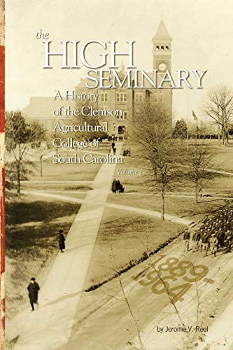 9780984259892: The High Seminary: Vol. 1: A History of the Clemson Agricultural College of South Carolina, 1889-1964