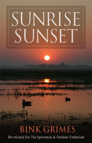 9780984260560: Sunrise, Sunset: Devotionals for the Sportsman and Outdoor Enthusiast
