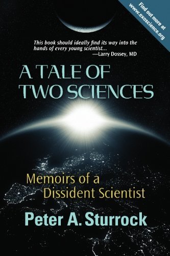A Tale of Two Sciences: Memoirs of a Dissident Scientist: Peter A. Sturrock Ph. D.