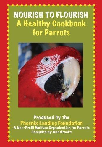 9780984264322: Nourish to Flourish, A Healthy Cookbook for Parrots