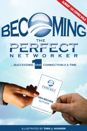 9780984266807: Becoming The Perfect Networker... Succeeding 1 Connection at a Time (Perfect Networker)