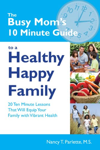 9780984266876: The Busy Mom's 10 Minute Guide to a Healthy Happy Family