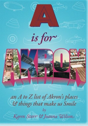 9780984269921: A is for Akron: an A to Z list of Akron's places & things that make us Smile