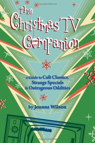 9780984269945: The Christmas TV Companion: a Guide to Cult Classics, Strange Specials and Outrageous Oddities