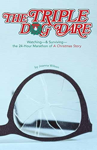 9780984269952: The Triple Dog Dare: Watching & Surviving the 24-Hour Marathon of A Christmas Story