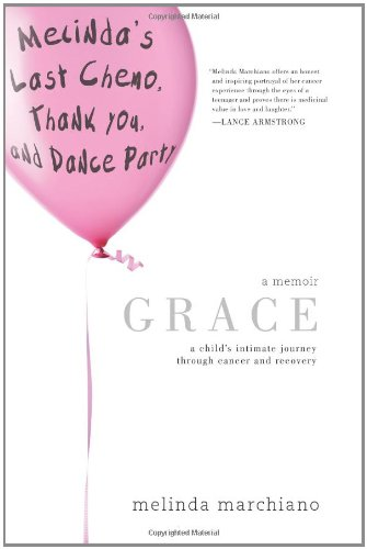 Grace: A Child's Intimate Journey Through Cancer and Recovery: Marchiano, Melinda
